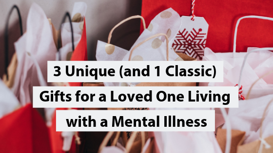 3 Unique (and 1 Classic) Gifts for a Loved One Living with a Mental Illness