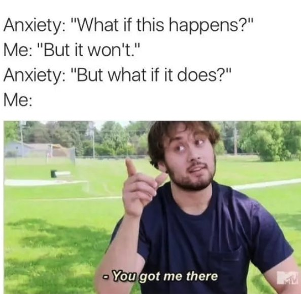 "anxiety ""what if this happens"" meme"